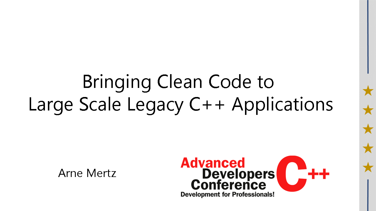 2016/ADCpp2016/Bringing-Clean-Code-to-Large-Scale-Legacy-Cpp-Applications-ArneMertz
