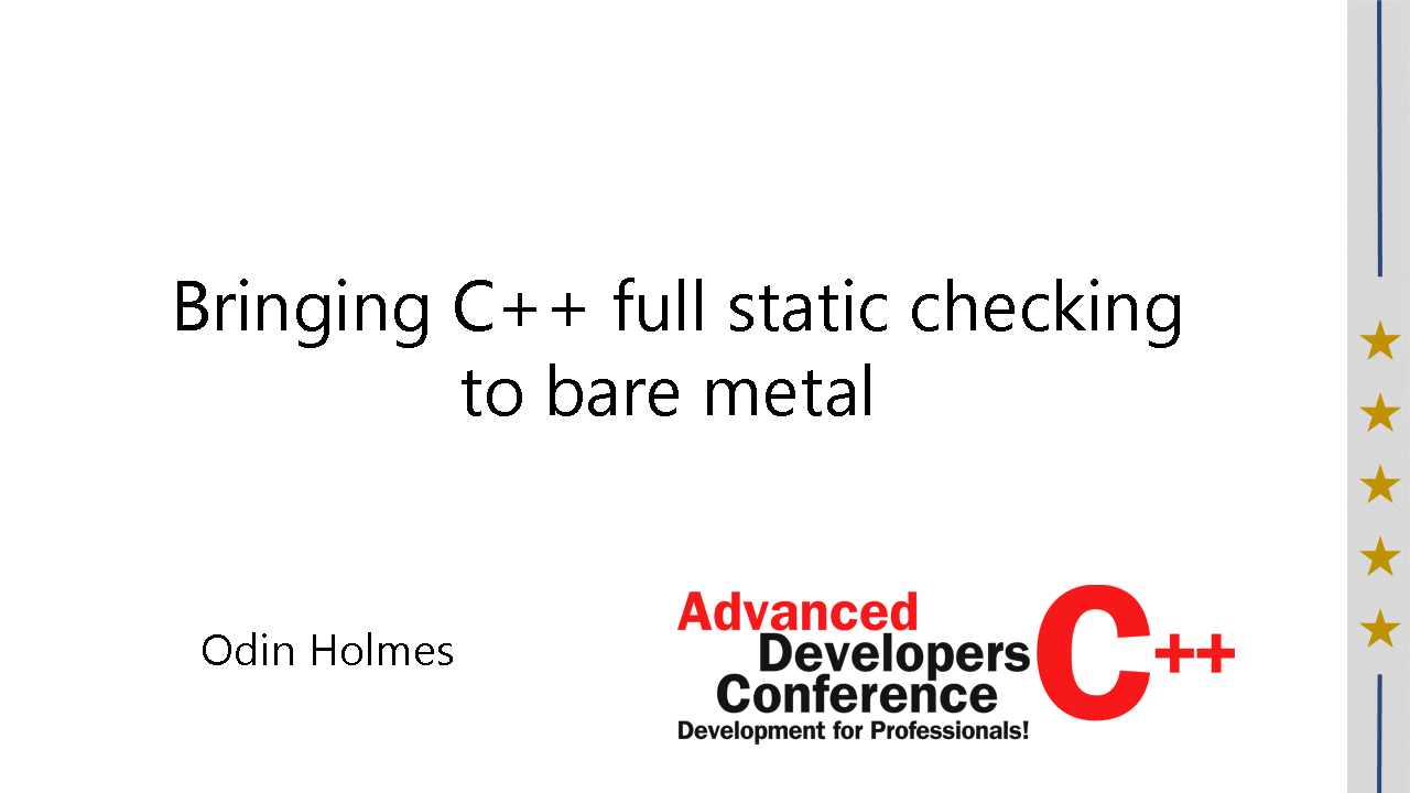 2016/ADCpp2016/Cpp-full-static-checking-to-bare-metal-OdinHolmes