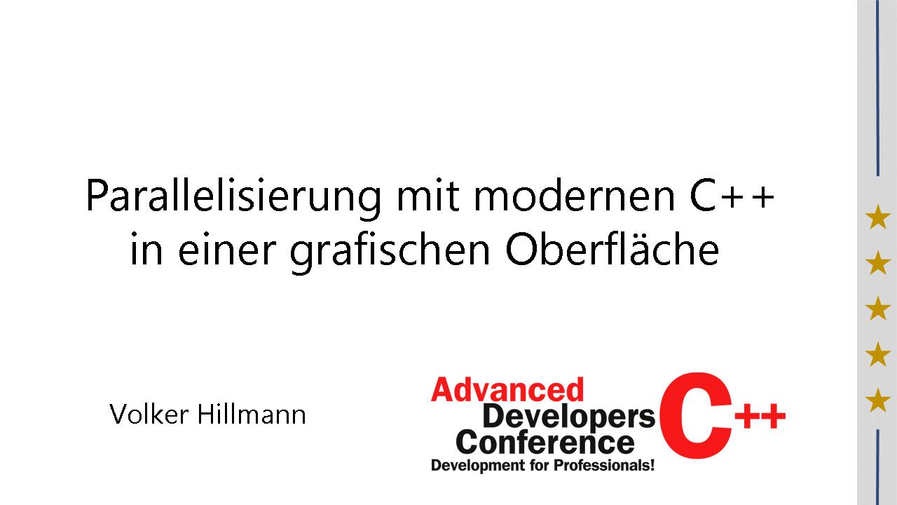 2016/ADCpp2016/Parallelisierung-Cpp-grafischer-Oberflaeche-VolkerHillmann