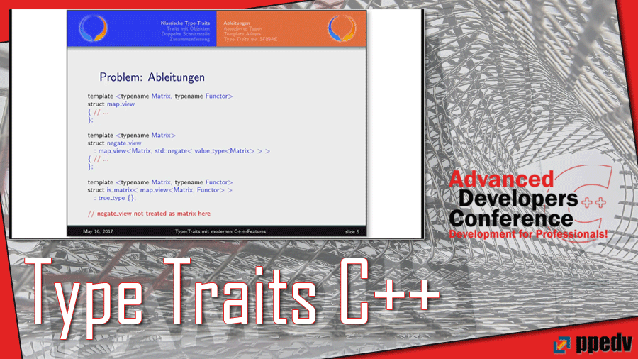 2017/ADCpp/ADCpp-Advanced-Developers-Conference-Type-Traits-assoziierte-typen-template-Aliases-iterator-SFINAE-CPlusPlus-PeterGottschling