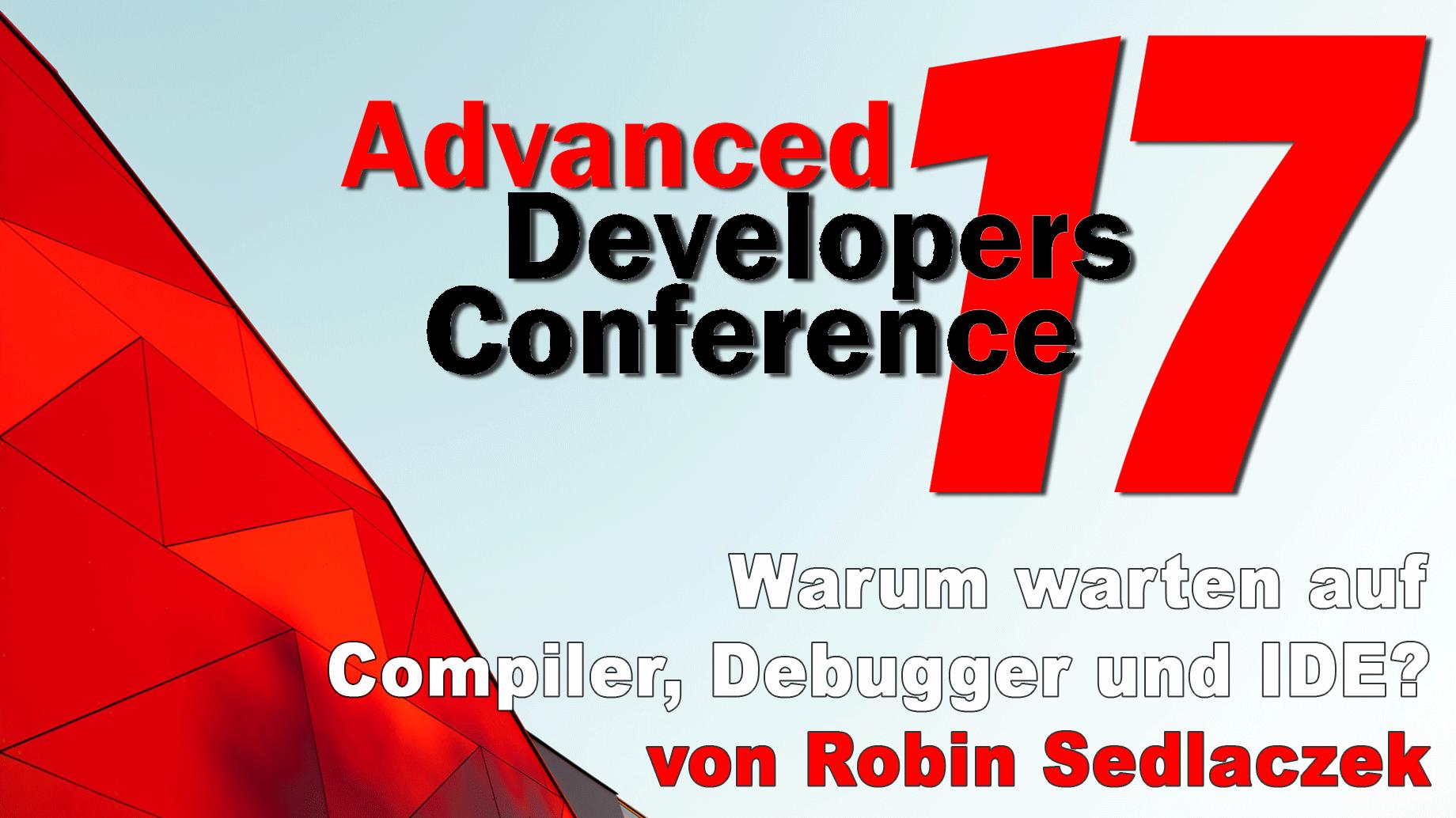2017/ADCpp/Vortrag2-Warum-warten-auf-Compiler-Debugger-IDE-RobinSedlaczek