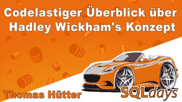 2017/SQLdays/SQLdays-Codelastiger-Ueberblick-Hadley-Wickhams-Konzept-ThomasHuetter