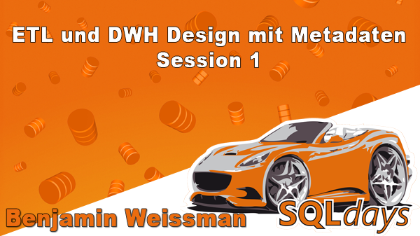 2017/SQLdays/SQLdays-ETL-DWH-Design-Metadaten-BenjaminWeissmann-Session1