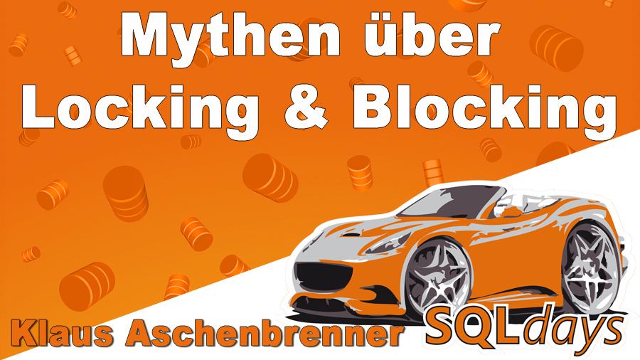 2017/SQLdays/SQLdays-Mythen-Irrglauben-Locking-Blocking-KlausAschenbrenner