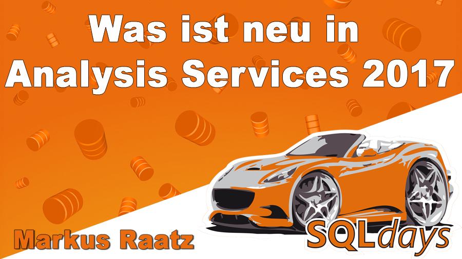 2017/SQLdays/SQLdays-Analysis-Services-2017-Neueigkeiten-new-MarkusRaatz